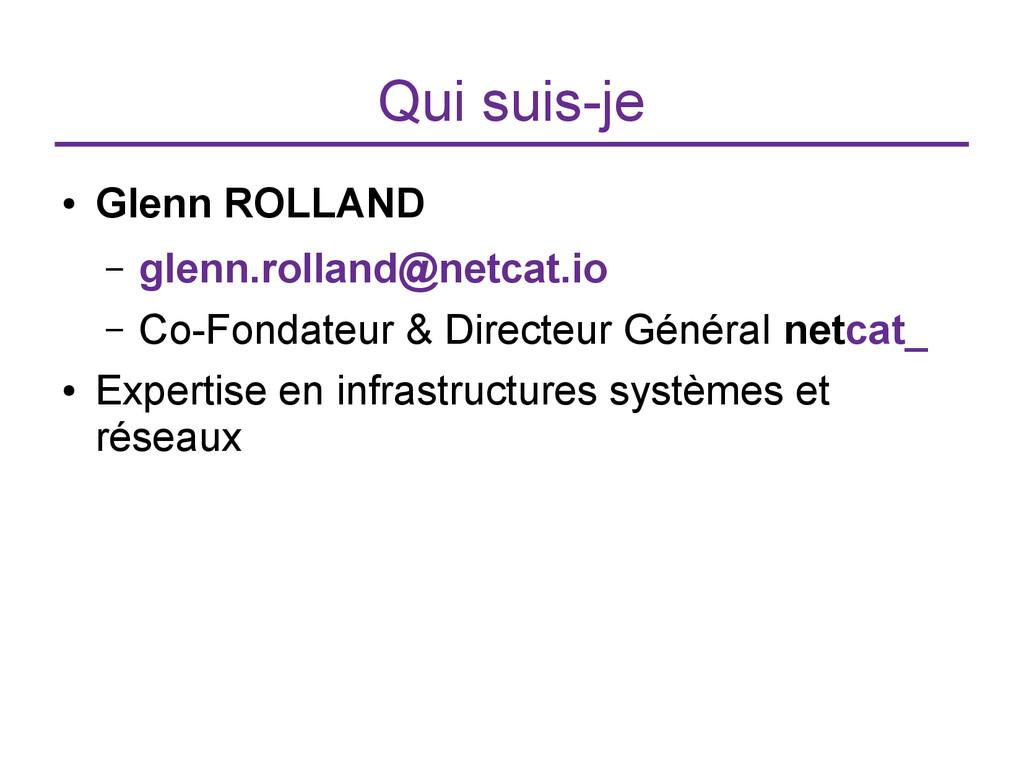 Qui suis-je ● Glenn ROLLAND – glenn.rolland@net...