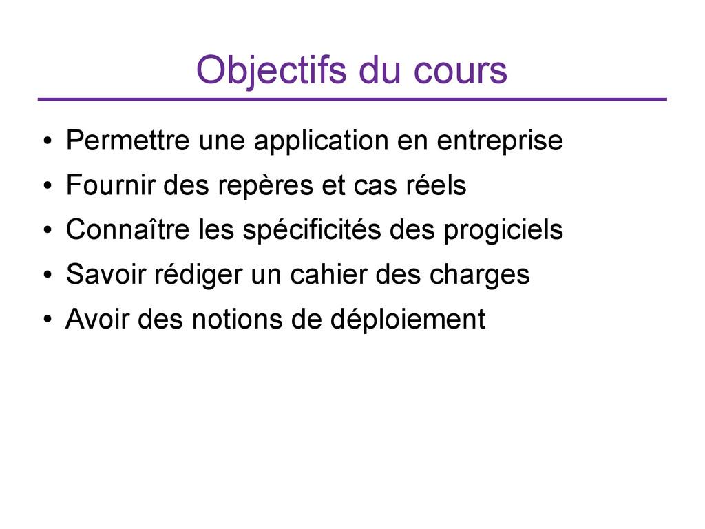 Objectifs du cours ● Permettre une application ...