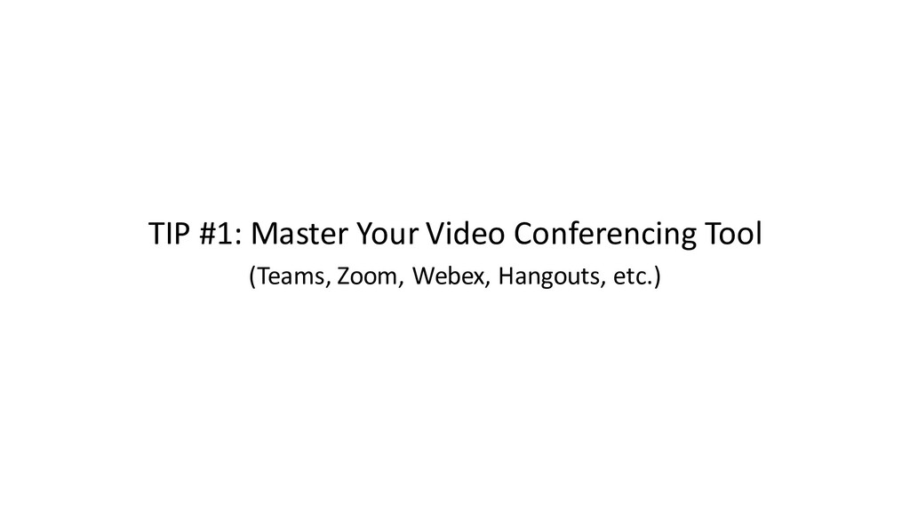 TIP #1: Master Your Video Conferencing Tool (Te...