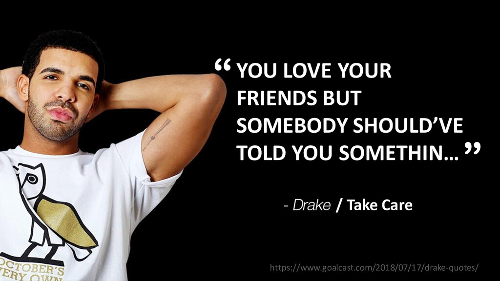 YOU LOVE YOUR FRIENDS BUT SOMEBODY SHOULD'VE TO...