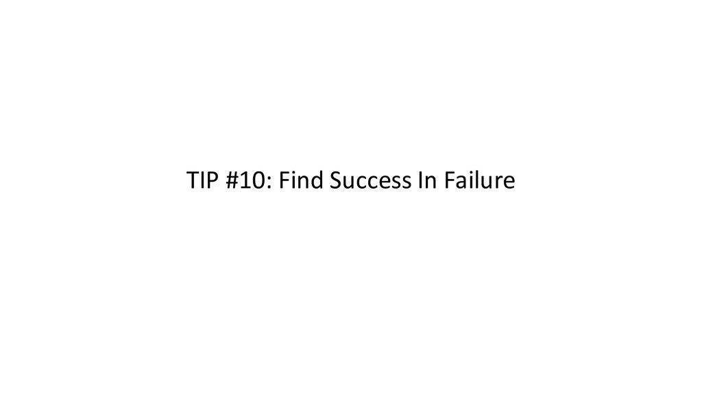 TIP #10: Find Success In Failure