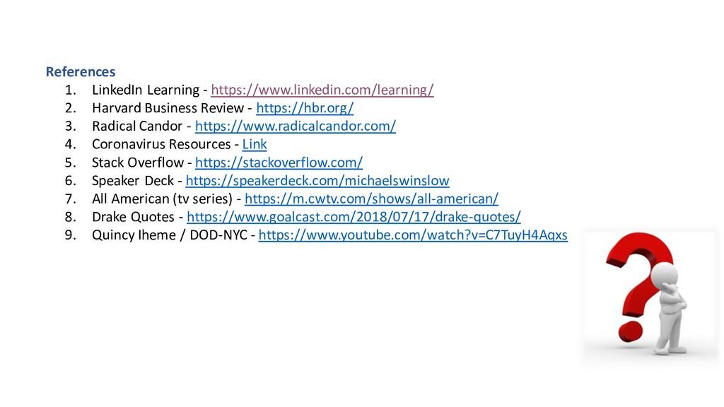 References 1. LinkedIn Learning - https://www.l...