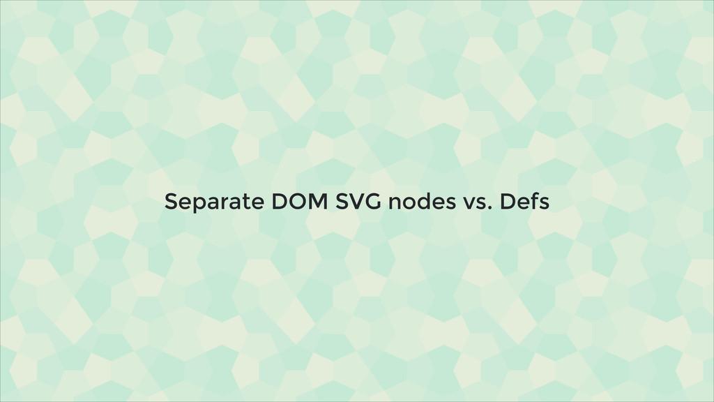 Separate DOM SVG nodes vs. Defs