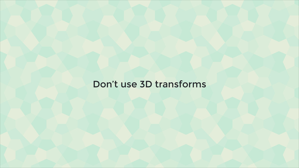 Don't use 3D transforms