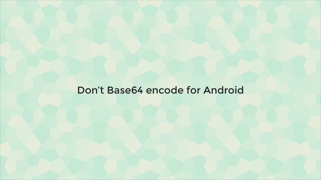 Don't Base64 encode for Android