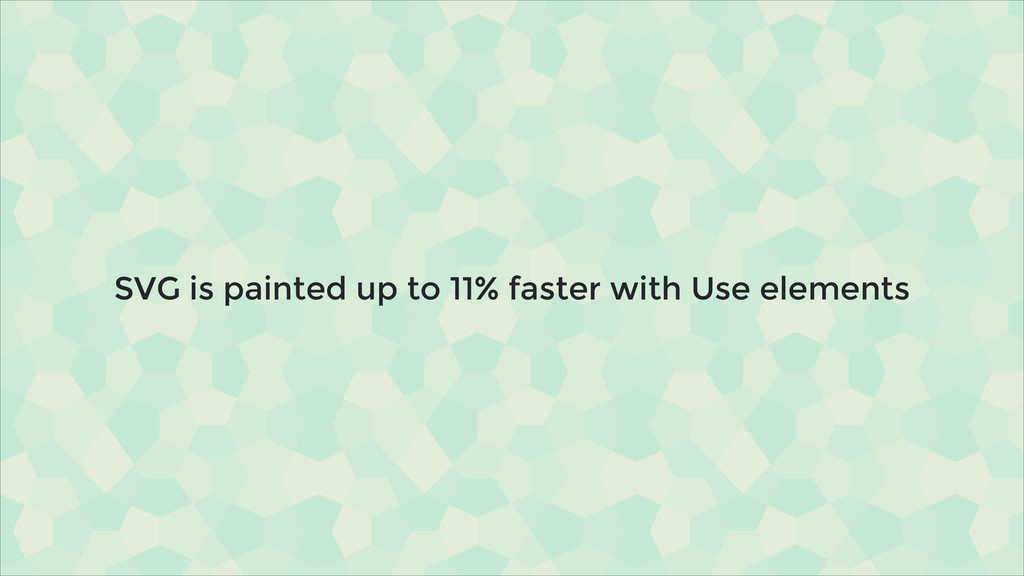 SVG is painted up to 11% faster with Use elemen...
