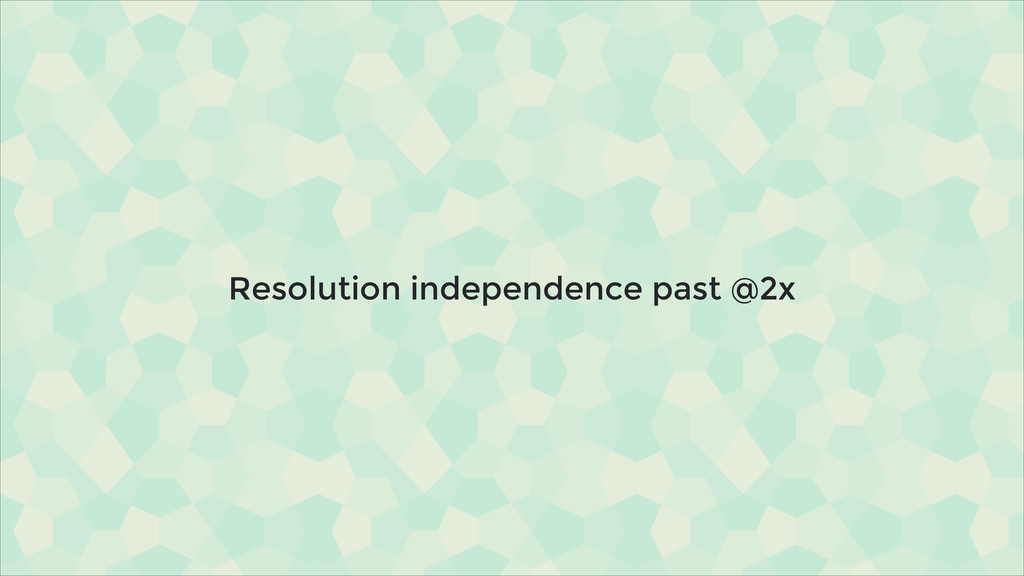 Resolution independence past @2x