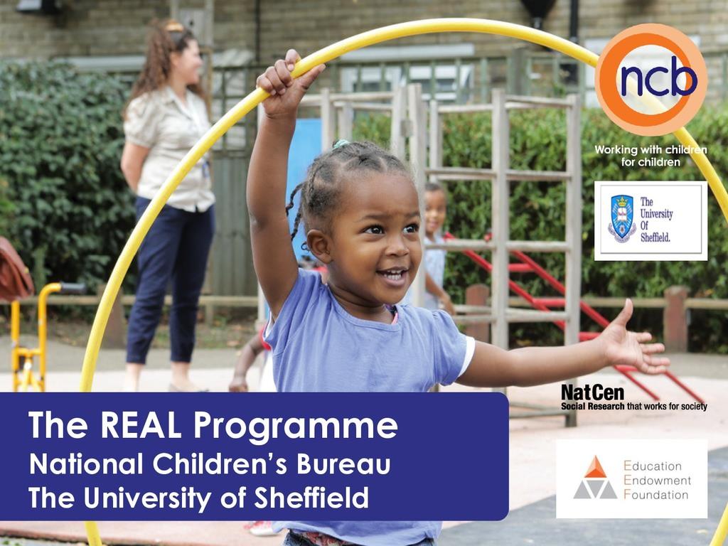 The REAL Programme National Children's Bureau T...