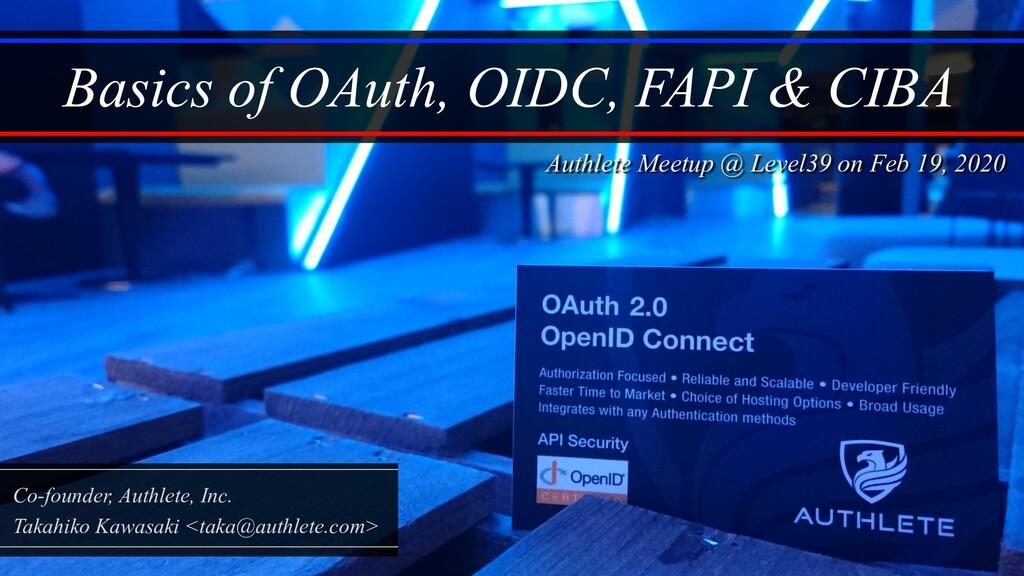 Basics of OAuth, OIDC, FAPI & CIBA Co-founder, ...