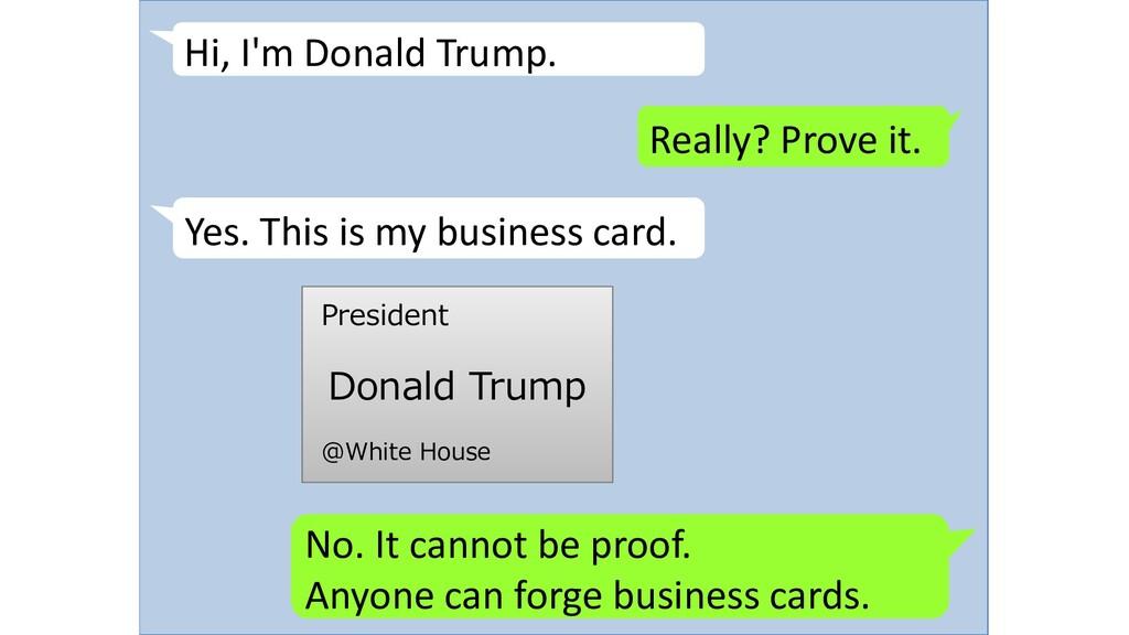 Hi, I'm Donald Trump. Really? Prove it. Yes. Th...