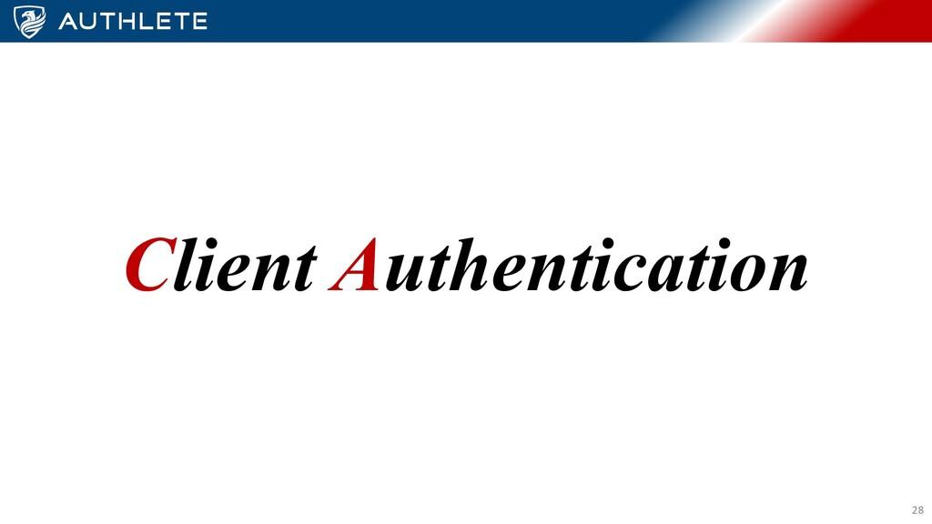 Client Authentication 28