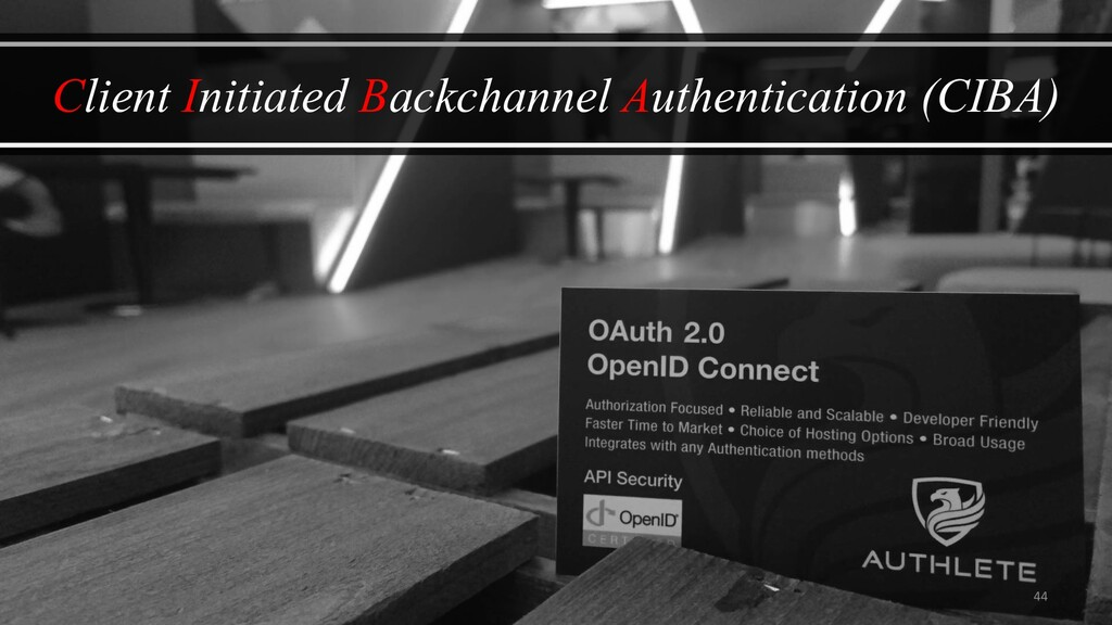 44 Client Initiated Backchannel Authentication ...