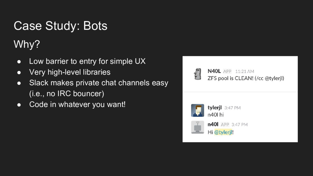 Case Study: Bots Why? ● Low barrier to entry fo...