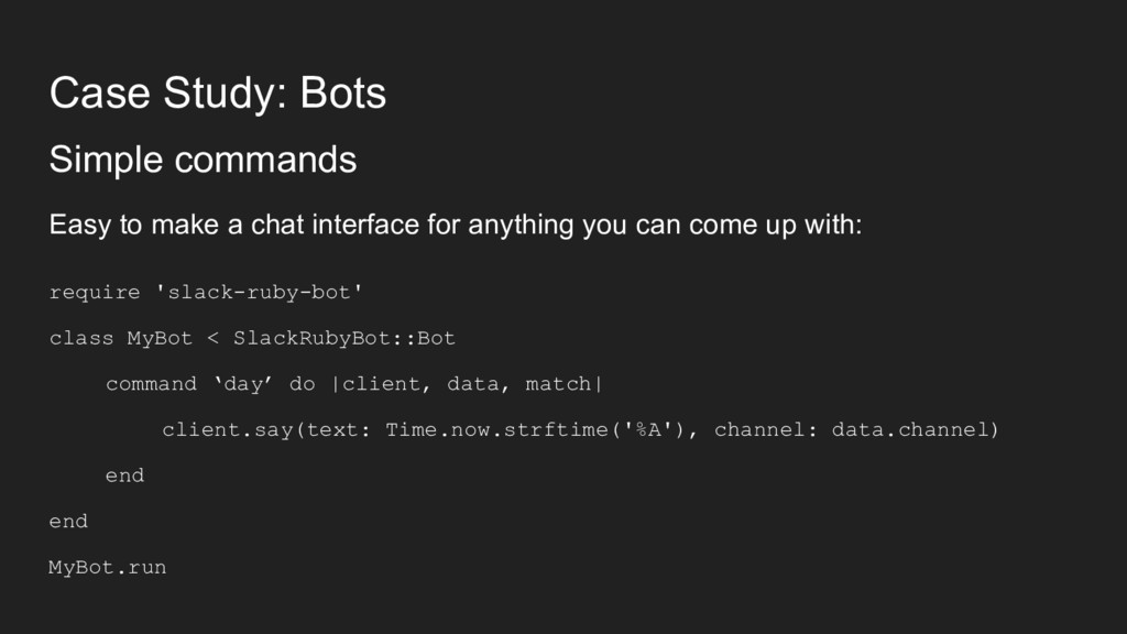 Case Study: Bots Simple commands Easy to make a...