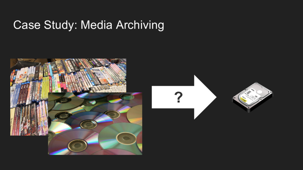 Case Study: Media Archiving ?