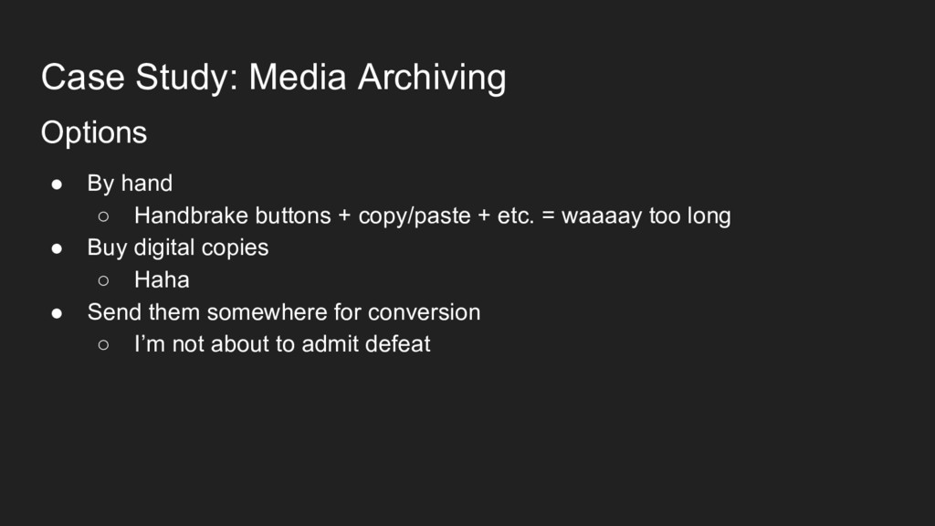 Case Study: Media Archiving Options ● By hand ○...
