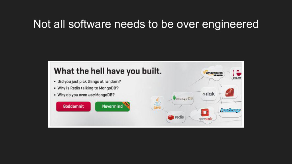 Not all software needs to be over engineered