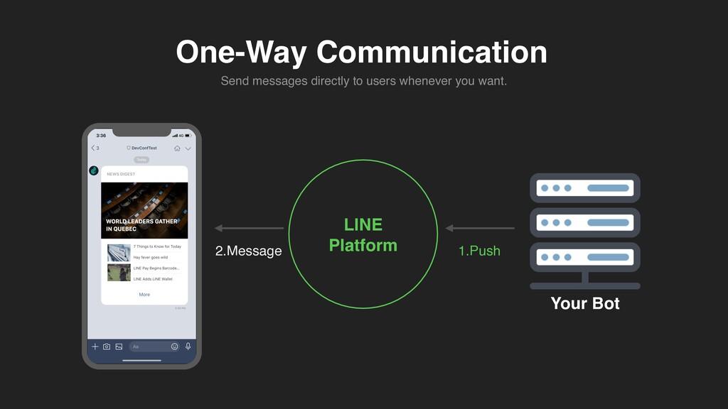 One-Way Communication LINE    Platform Your Bot...