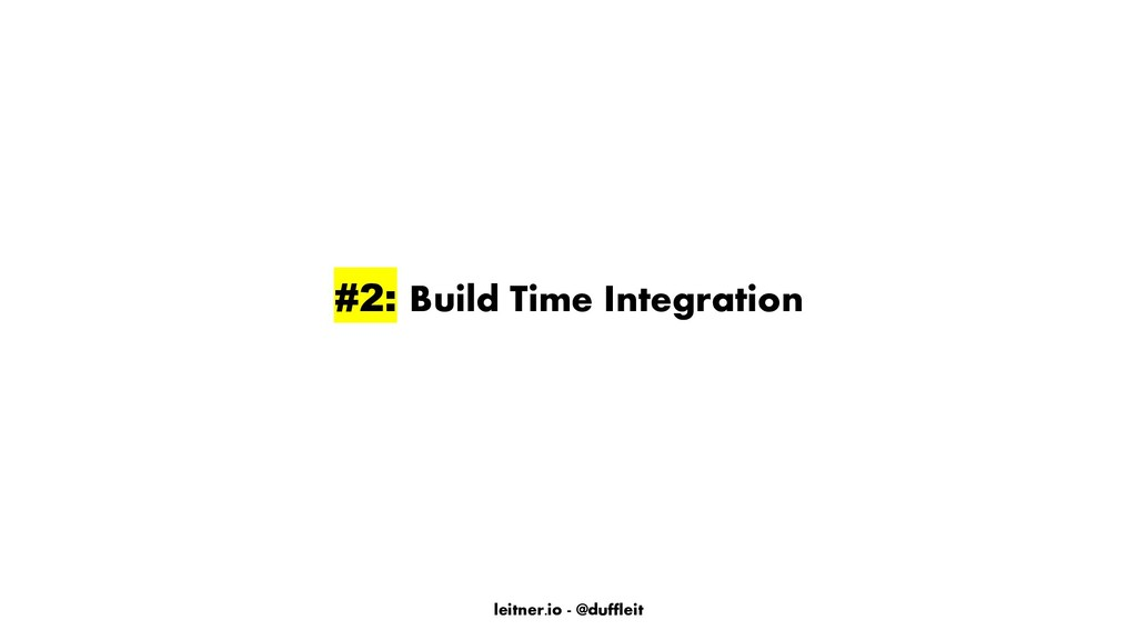 leitner.io - @duffleit #2: Build Time Integrati...