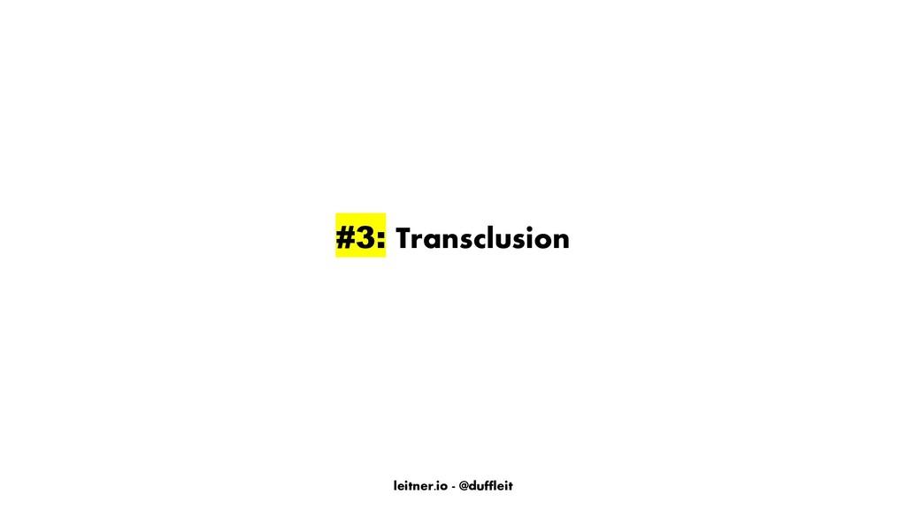 leitner.io - @duffleit #3: Transclusion