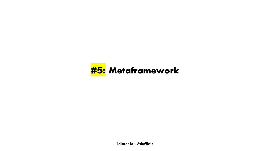leitner.io - @duffleit #5: Metaframework