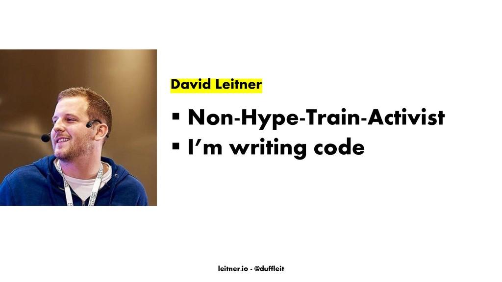 leitner.io - @duffleit David Leitner ▪ Non-Hype...