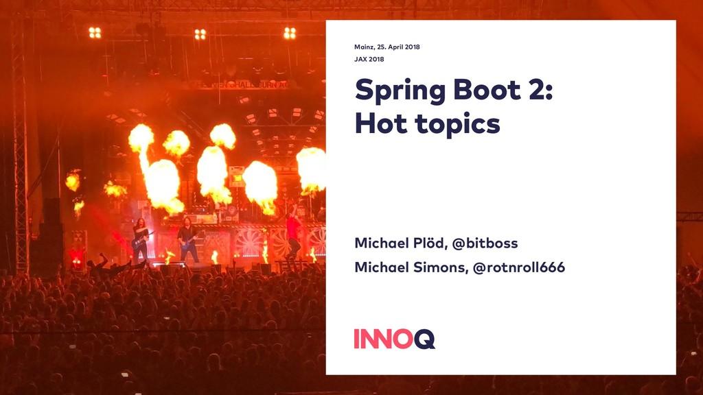 Spring Boot 2: Hot topics Michael Plöd, @bitbos...