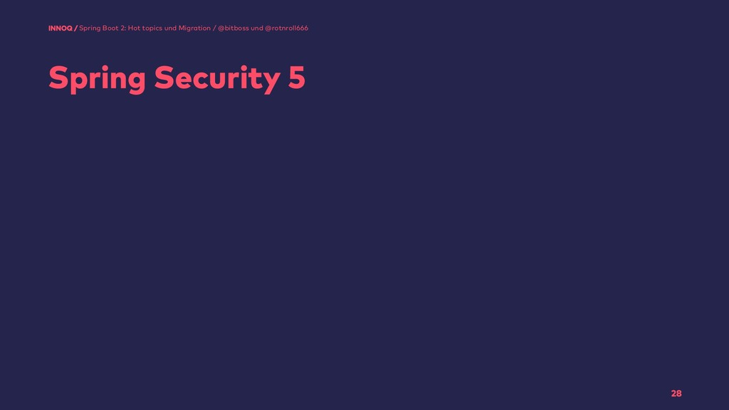 Spring Security 5 28 Spring Boot 2: Hot topics ...