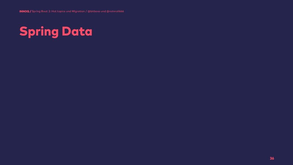 Spring Data 36 Spring Boot 2: Hot topics und Mi...