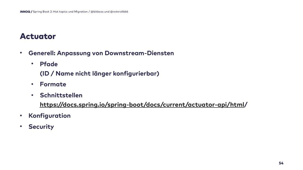 Actuator 54 Spring Boot 2: Hot topics und Migra...