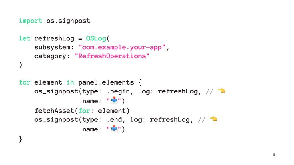 import os.signpost let refreshLog = OSLog( subs...
