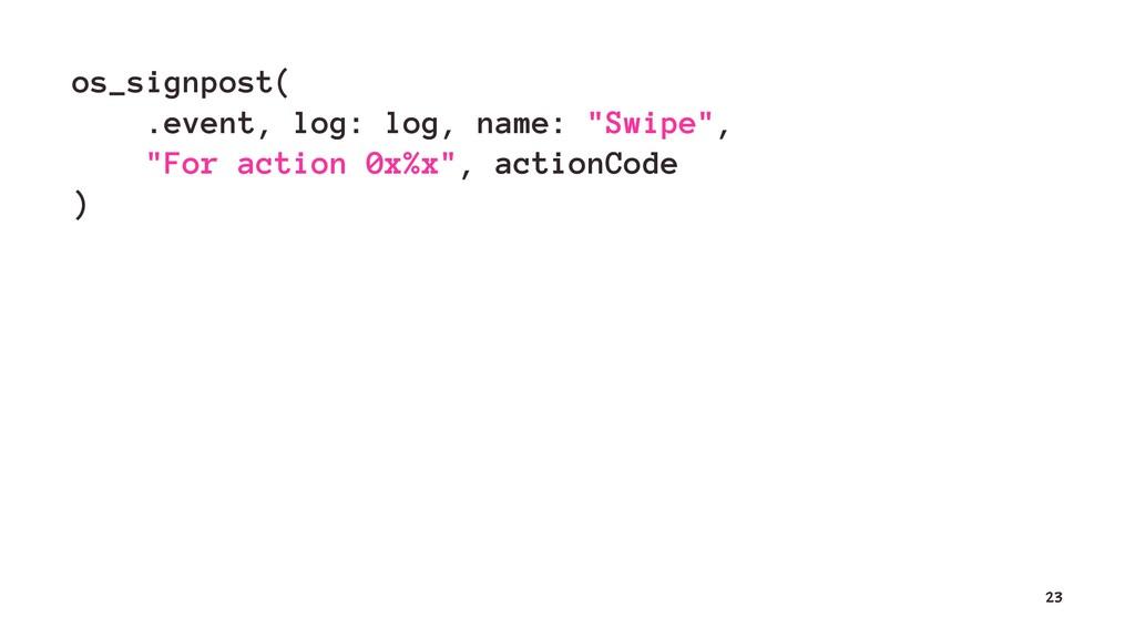 "os_signpost( .event, log: log, name: ""Swipe"", ""..."