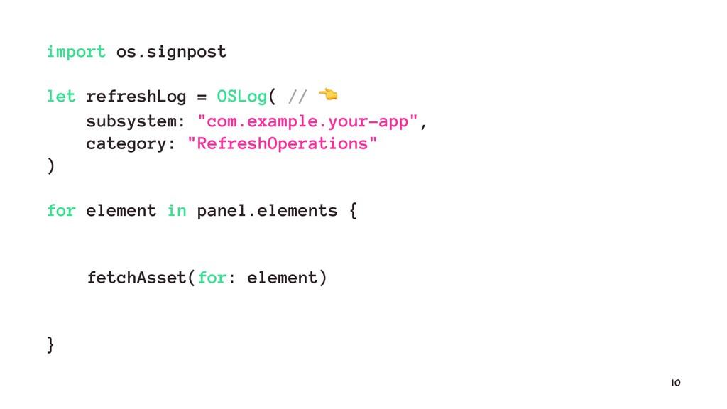 import os.signpost let refreshLog = OSLog( // !...