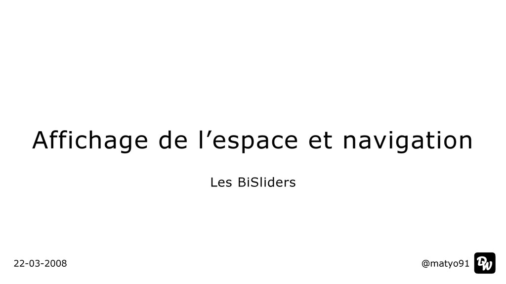 Affichage de l'espace et navigation @matyo91 Le...