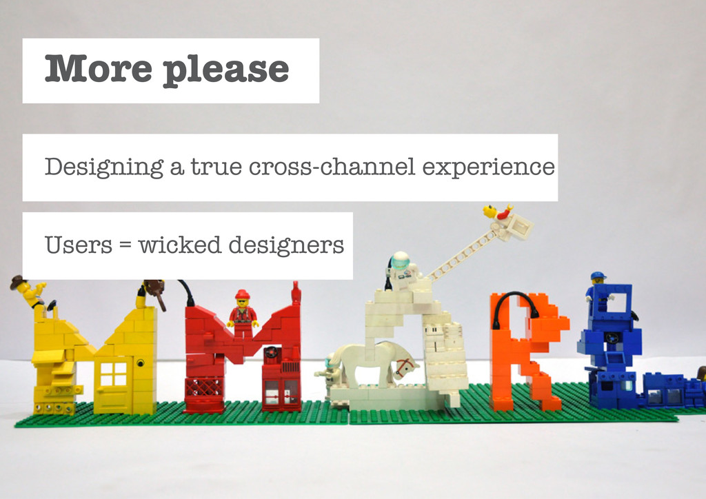Designing a true cross-channel experience Users...
