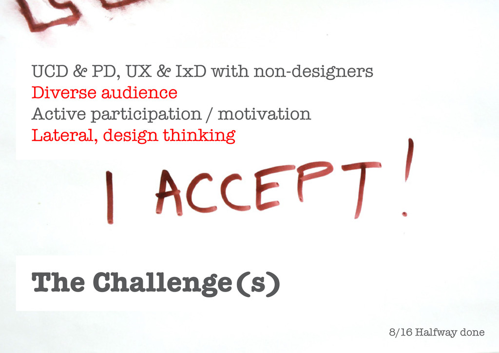 The Challenge(s) UCD & PD, UX & IxD with non-de...