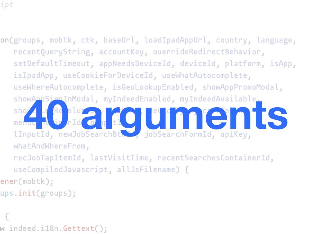 40 arguments