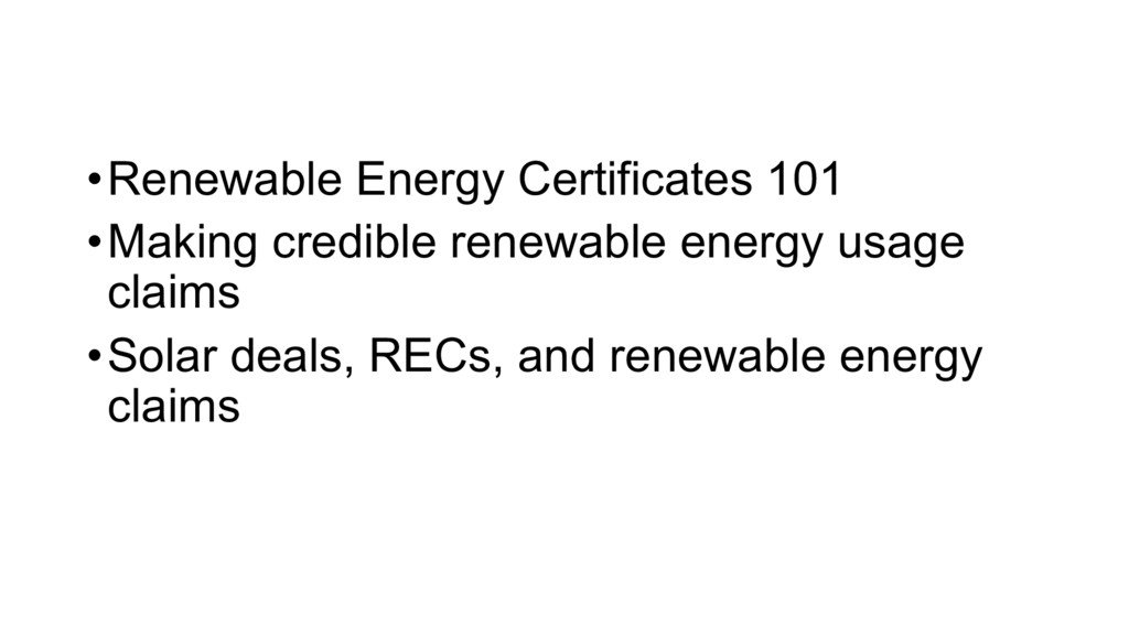 •Renewable Energy Certificates 101 •Making cred...