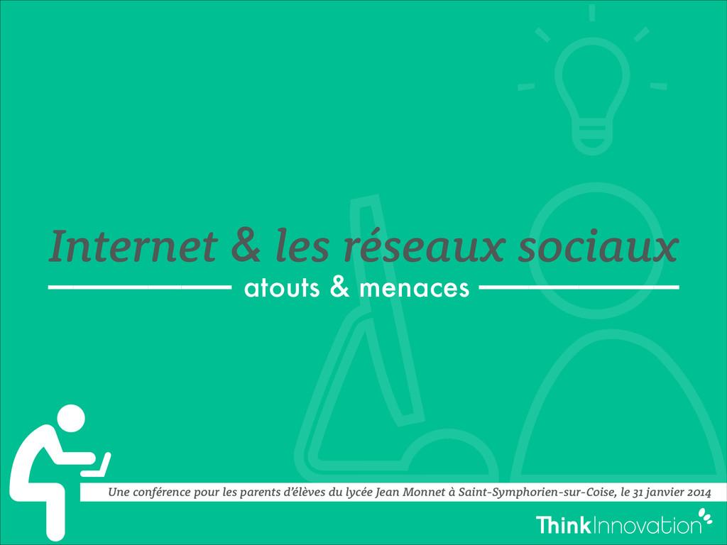 Internet & les réseaux sociaux —————-—— atouts ...