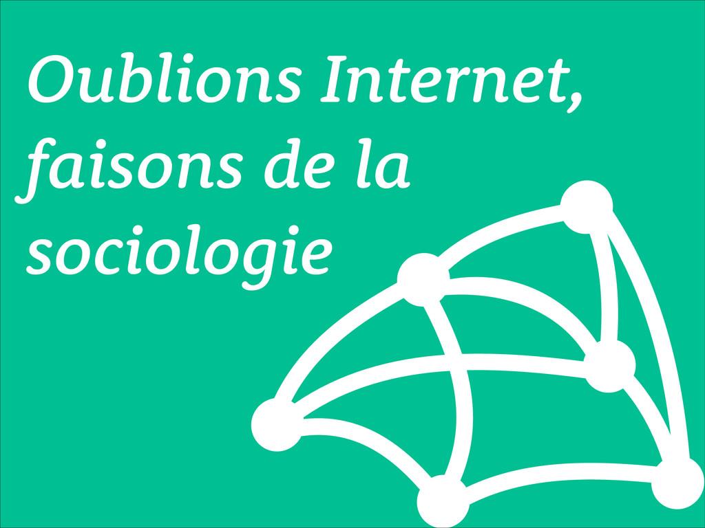 Oublions Internet, faisons de la sociologie
