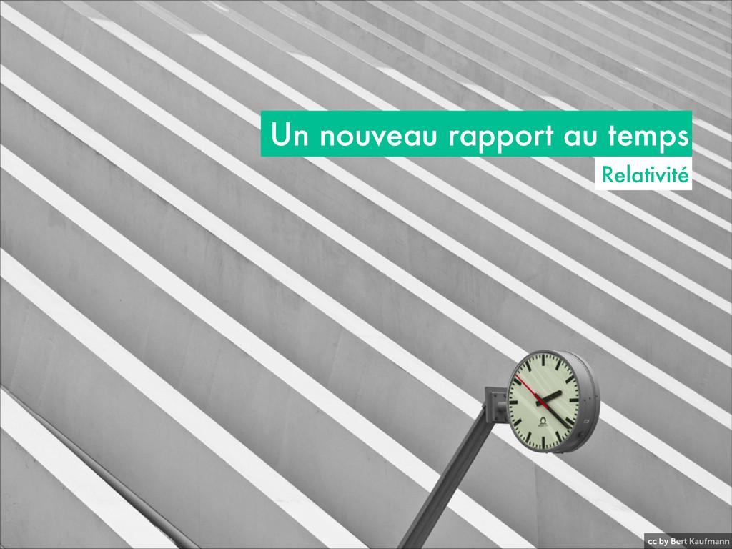 cc by Bert Kaufmann Un nouveau rapport au temps...
