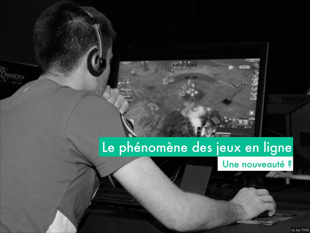 cc by THQ Le phénomène des jeux en ligne Une no...