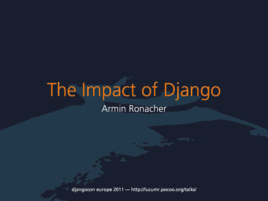 The Impact of Django Armin Ronacher djangocon e...