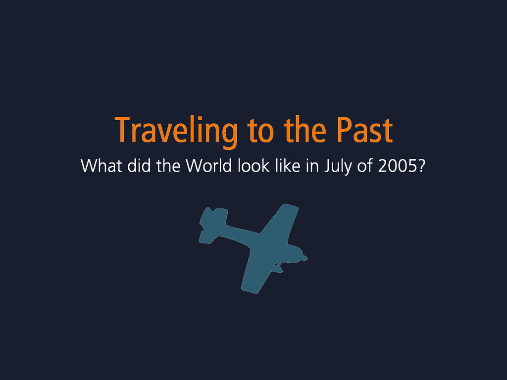 Traveling to the Past What did the World look l...