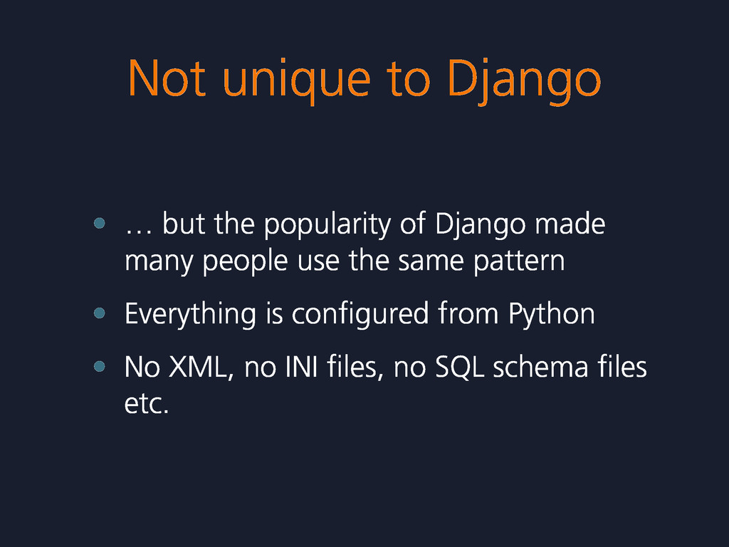 Not unique to Django • … but the popularity of ...