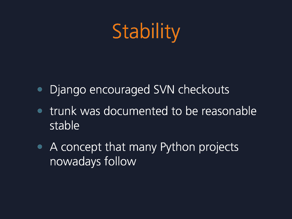 Stability • Django encouraged SVN checkouts • t...
