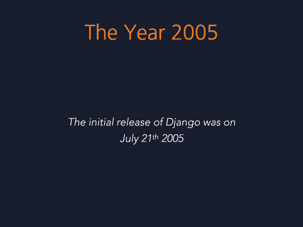 The Year 2005 The initial release of Django was...