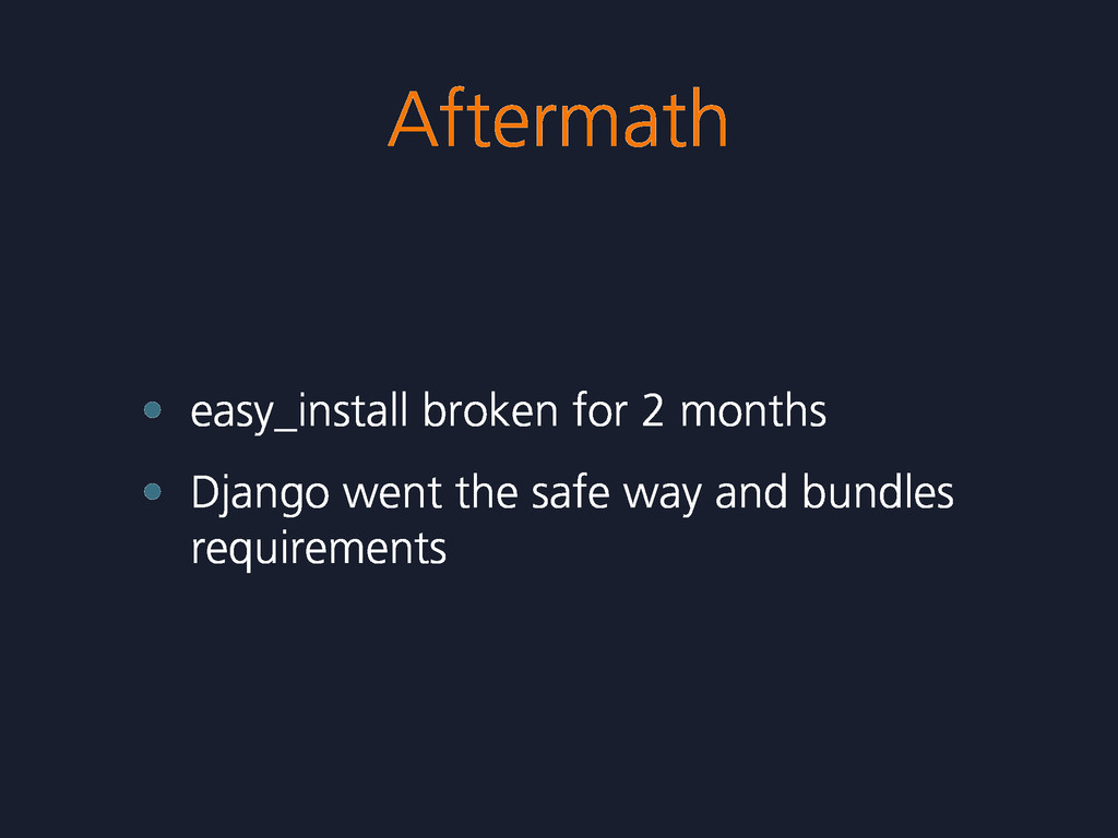 Aftermath • easy_install broken for 2 months • ...