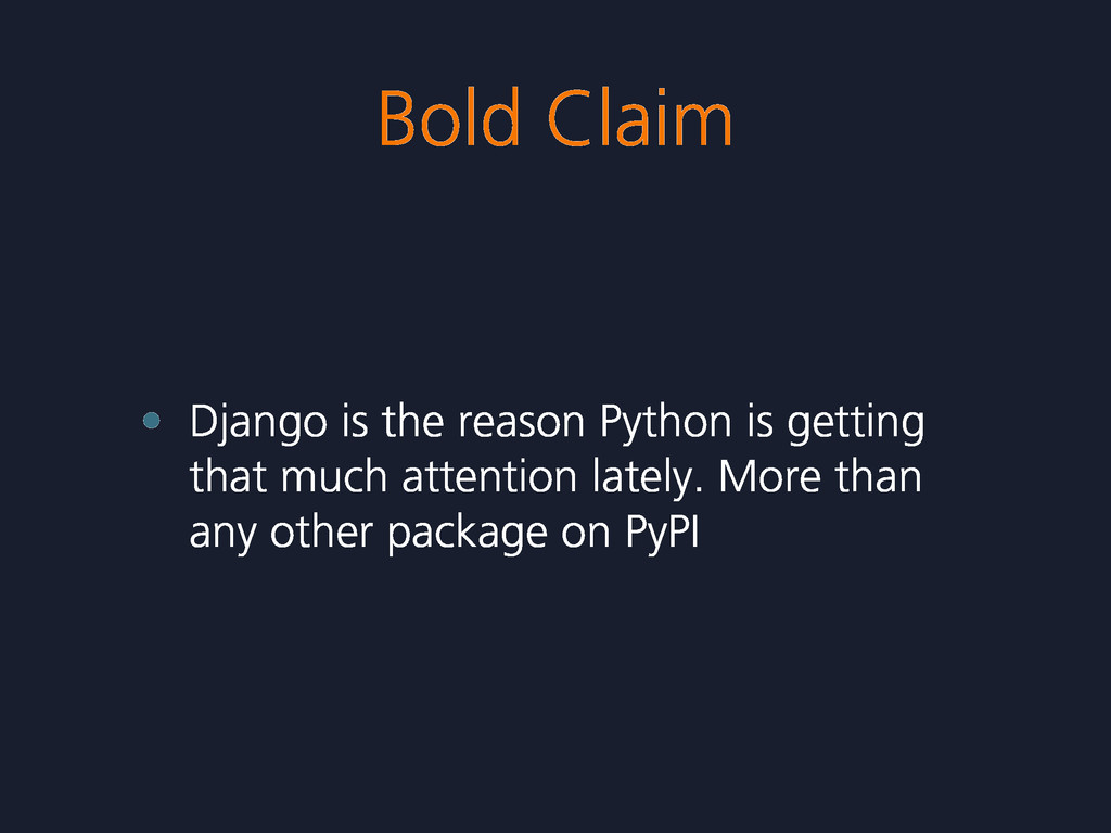 Bold Claim • Django is the reason Python is get...