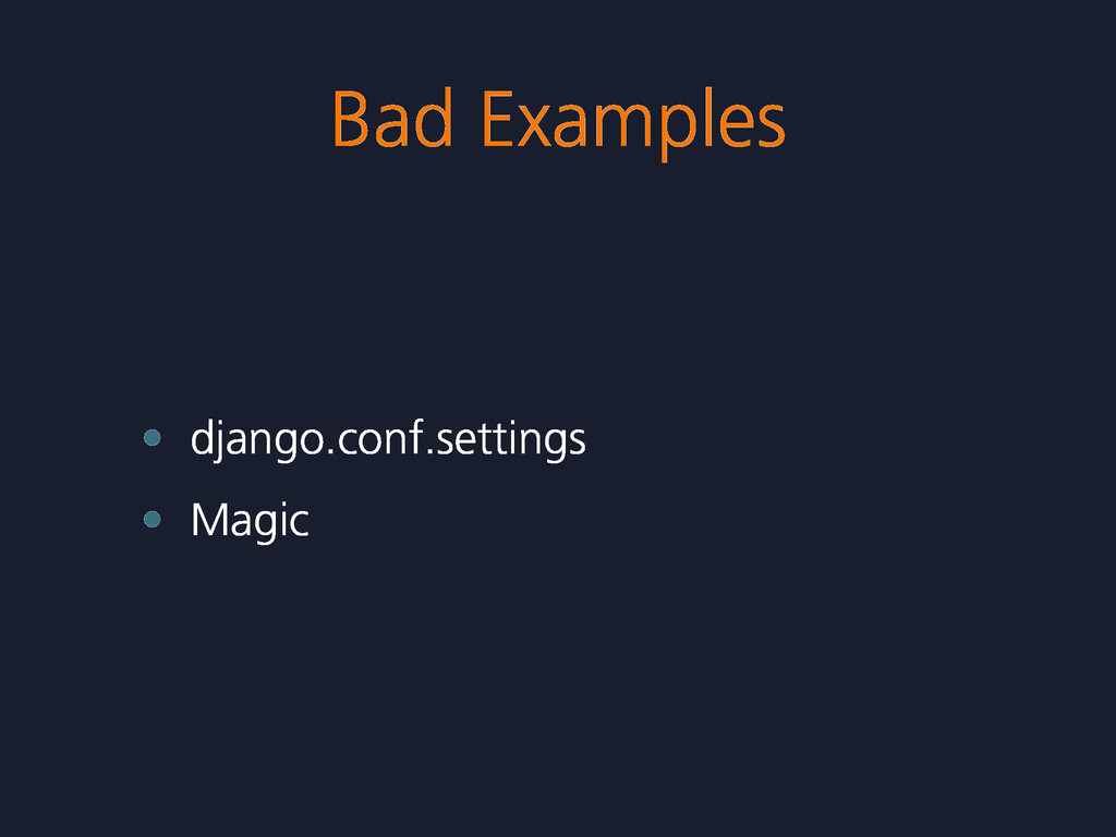 Bad Examples • django.conf.settings • Magic
